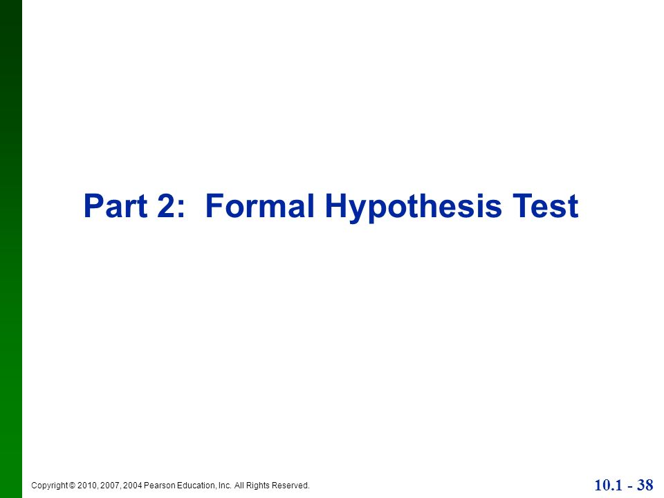 Copyright © 2010, 2007, 2004 Pearson Education, Inc. All Rights Reserved. 10.1 - 38 Part 2: Formal Hypothesis Test