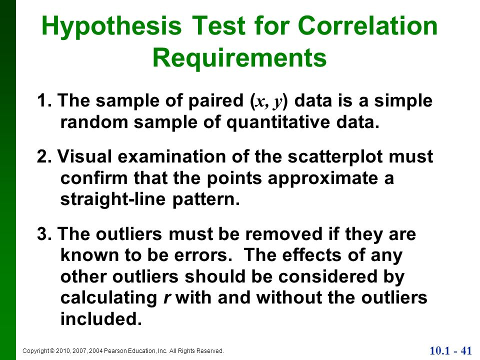 Copyright © 2010, 2007, 2004 Pearson Education, Inc. All Rights Reserved. 10.1 - 41 Hypothesis Test for Correlation Requirements 1. The sample of pair