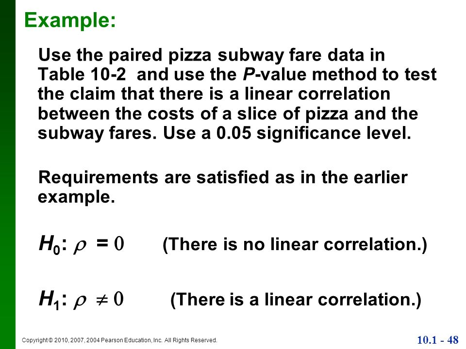 Copyright © 2010, 2007, 2004 Pearson Education, Inc. All Rights Reserved. 10.1 - 48 Example: Use the paired pizza subway fare data in Table 10-2 and u