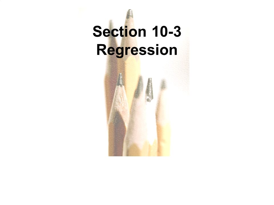 Copyright © 2010, 2007, 2004 Pearson Education, Inc. All Rights Reserved. 10.1 - 53 Section 10-3 Regression
