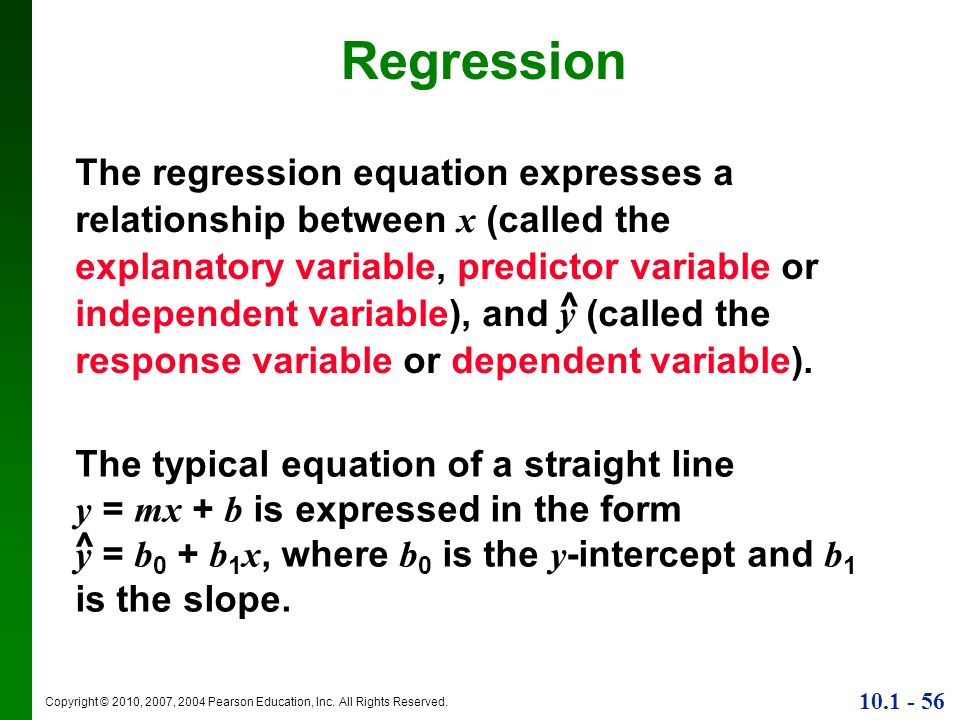 Copyright © 2010, 2007, 2004 Pearson Education, Inc. All Rights Reserved. 10.1 - 56 Regression The typical equation of a straight line y = mx + b is e