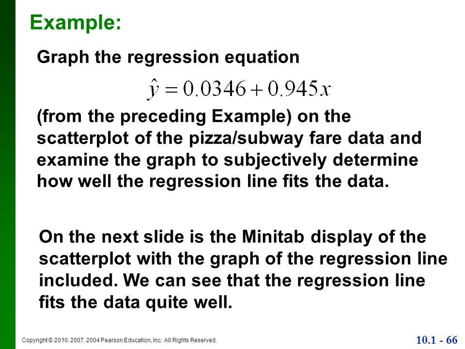 Copyright © 2010, 2007, 2004 Pearson Education, Inc. All Rights Reserved. 10.1 - 66 Example: Graph the regression equation (from the preceding Example