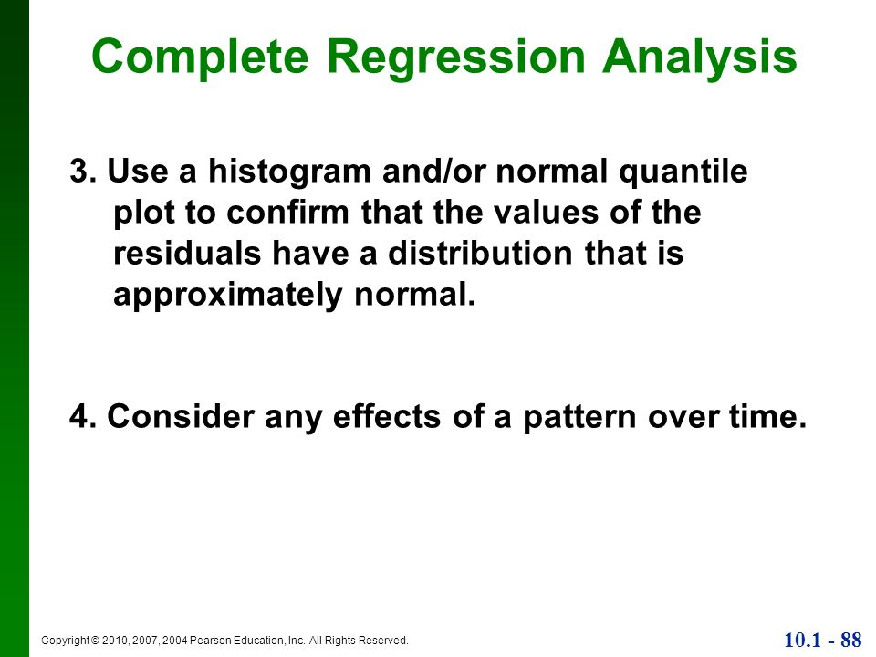 Copyright © 2010, 2007, 2004 Pearson Education, Inc. All Rights Reserved. 10.1 - 88 Complete Regression Analysis 3. Use a histogram and/or normal quan