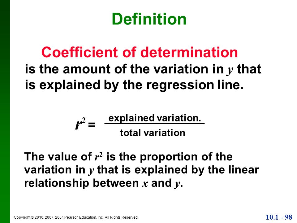 Copyright © 2010, 2007, 2004 Pearson Education, Inc. All Rights Reserved. 10.1 - 98 Definition r2 =r2 = explained variation. total variation The value