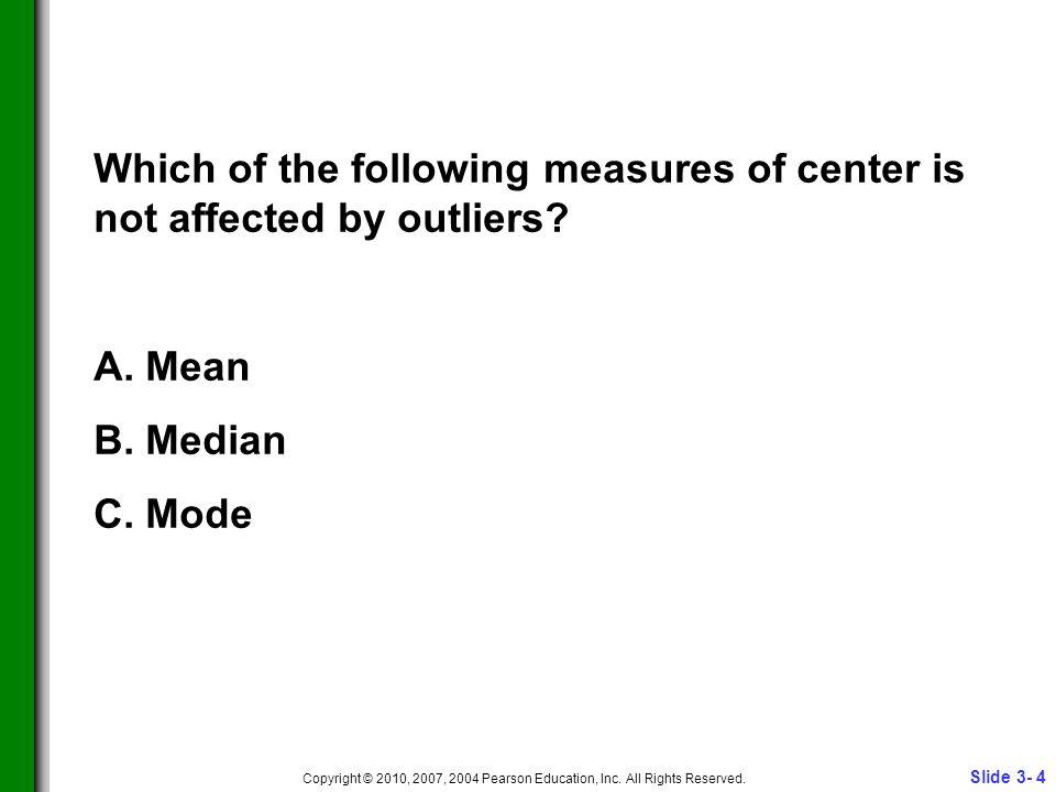 Slide 3- 4 Copyright © 2010, 2007, 2004 Pearson Education, Inc.