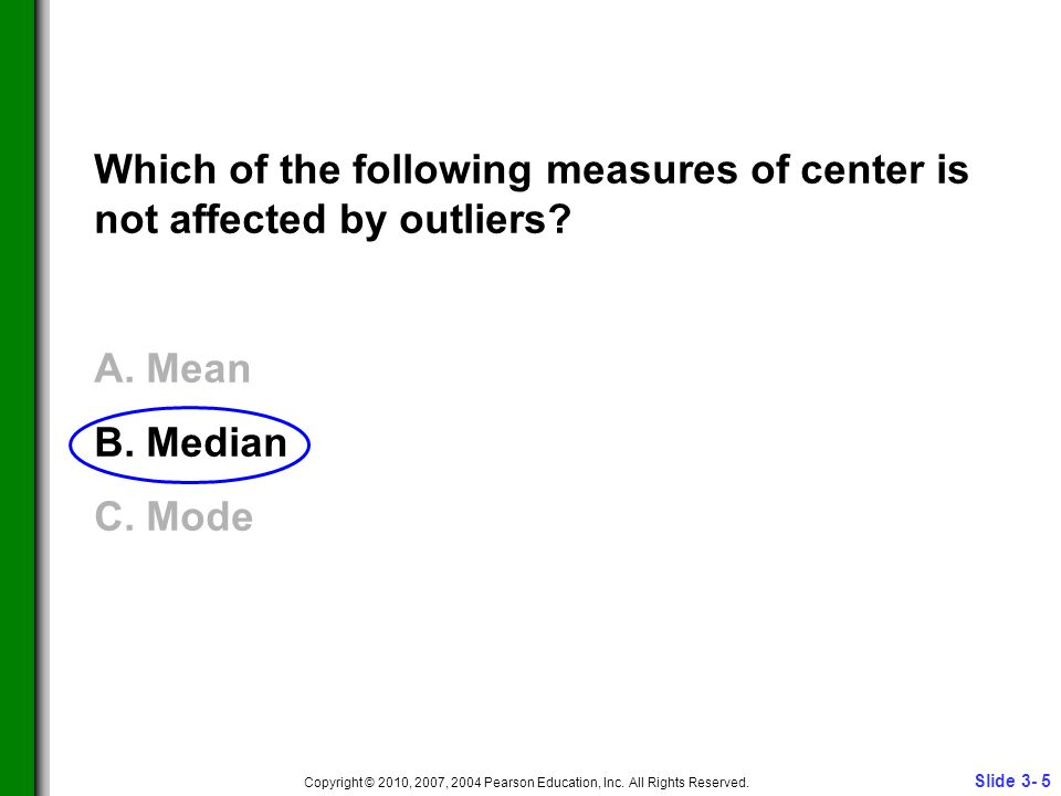 Slide 3- 5 Copyright © 2010, 2007, 2004 Pearson Education, Inc.