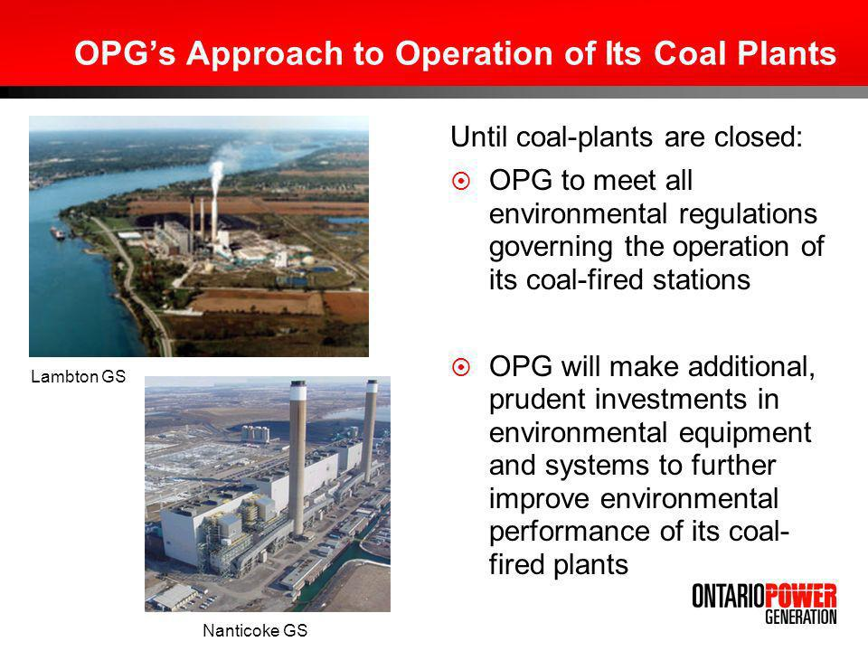 OPGs Approach to Operation of Its Coal Plants Until coal-plants are closed: OPG to meet all environmental regulations governing the operation of its c