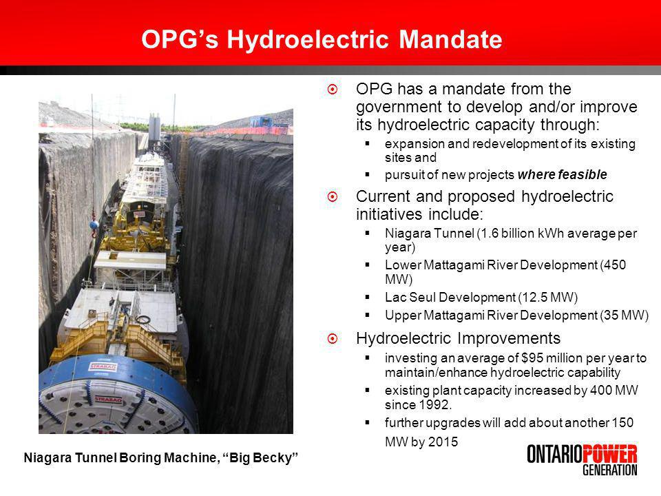 OPGs Hydroelectric Mandate OPG has a mandate from the government to develop and/or improve its hydroelectric capacity through: expansion and redevelop