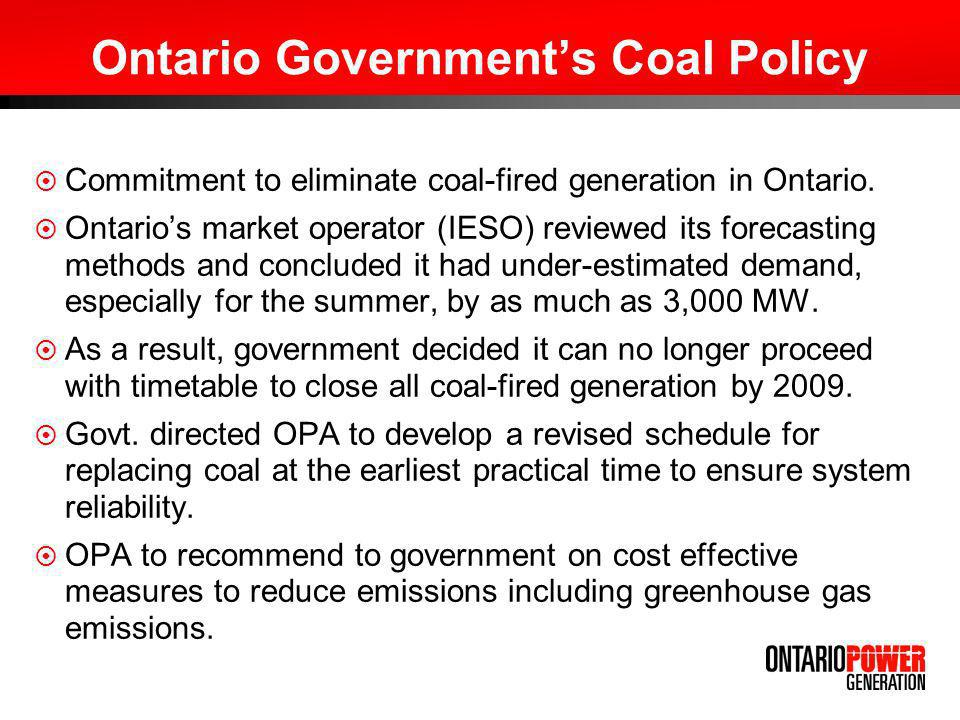 Ontario Governments Coal Policy Commitment to eliminate coal-fired generation in Ontario. Ontarios market operator (IESO) reviewed its forecasting met