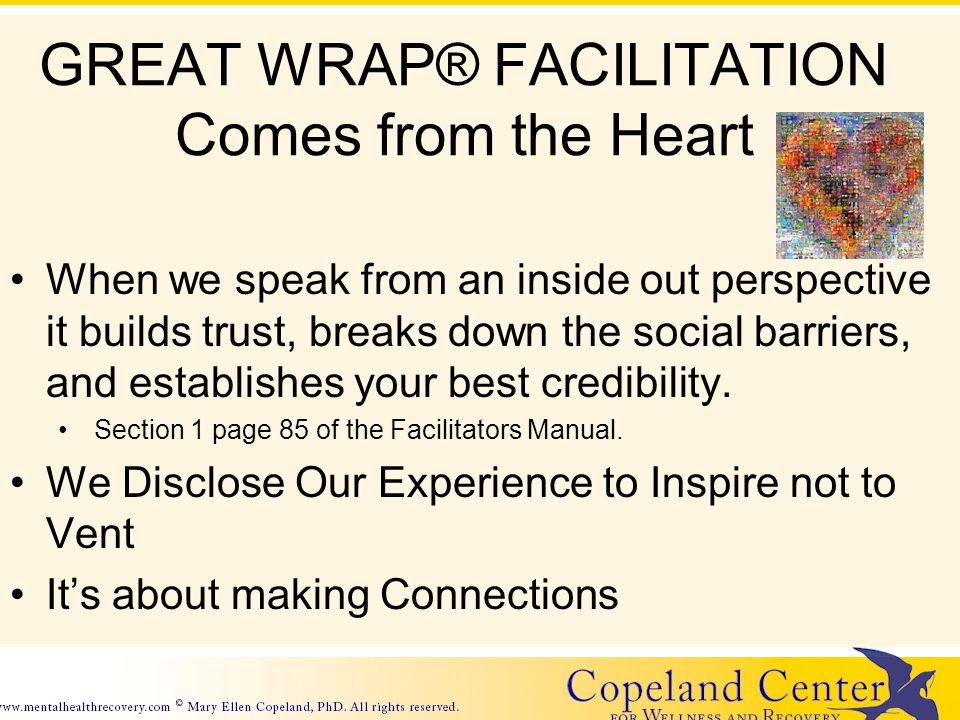 GREAT WRAP® FACILITATION Comes from the Heart When we speak from an inside out perspective it builds trust, breaks down the social barriers, and establishes your best credibility.