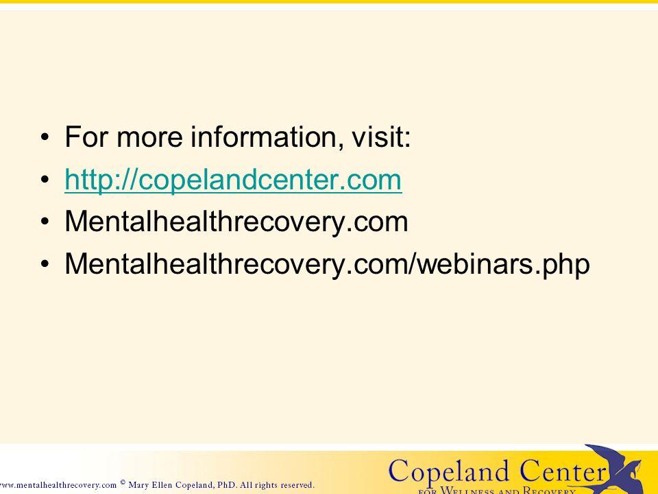 For more information, visit: http://copelandcenter.com Mentalhealthrecovery.com Mentalhealthrecovery.com/webinars.php