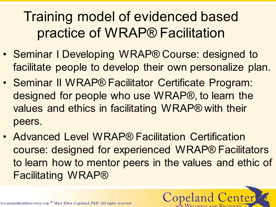 Training model of evidenced based practice of WRAP® Facilitation Seminar I Developing WRAP® Course: designed to facilitate people to develop their own personalize plan.