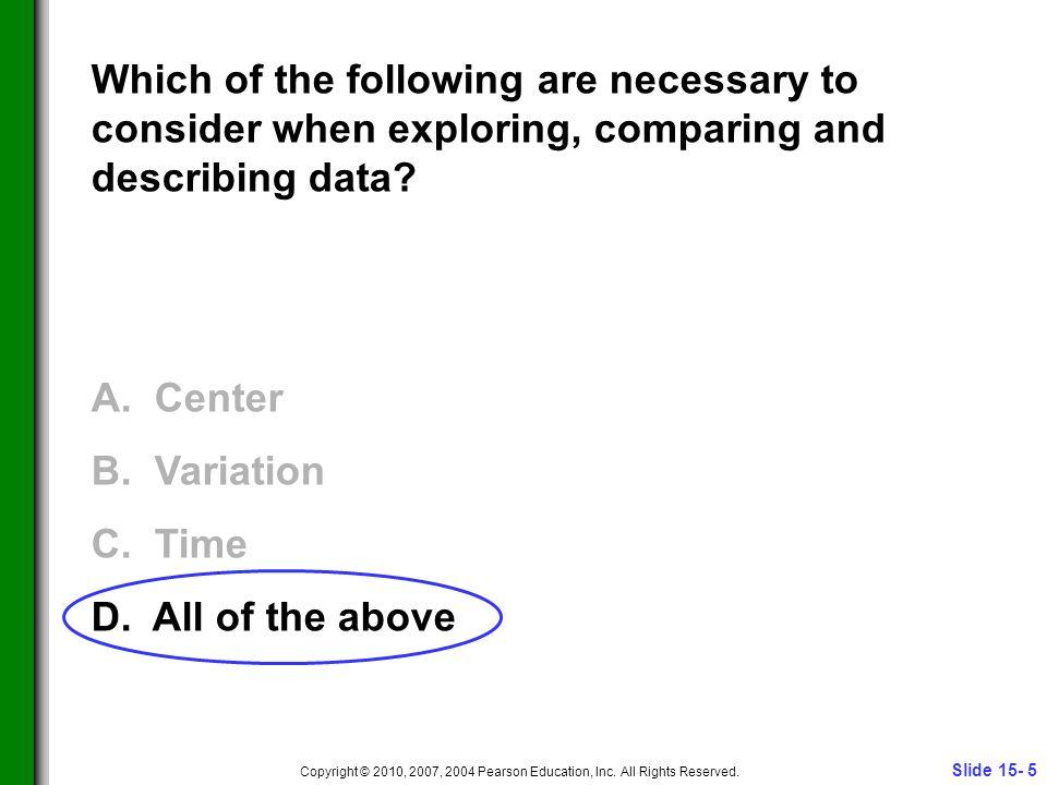 Slide 15- 5 Copyright © 2010, 2007, 2004 Pearson Education, Inc.