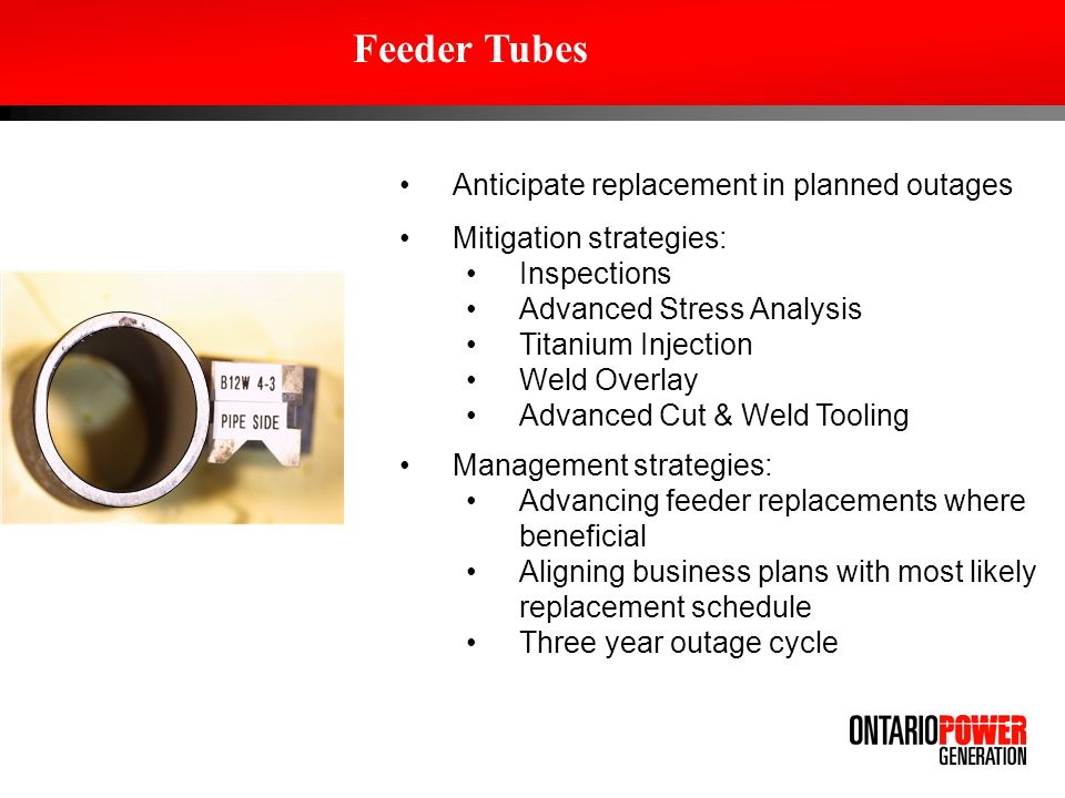 Anticipate replacement in planned outages Mitigation strategies: Inspections Advanced Stress Analysis Titanium Injection Weld Overlay Advanced Cut & W