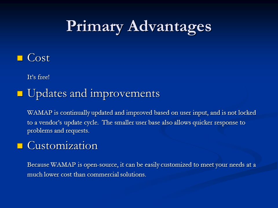 Primary Advantages Cost Cost Its free! Updates and improvements Updates and improvements WAMAP is continually updated and improved based on user input