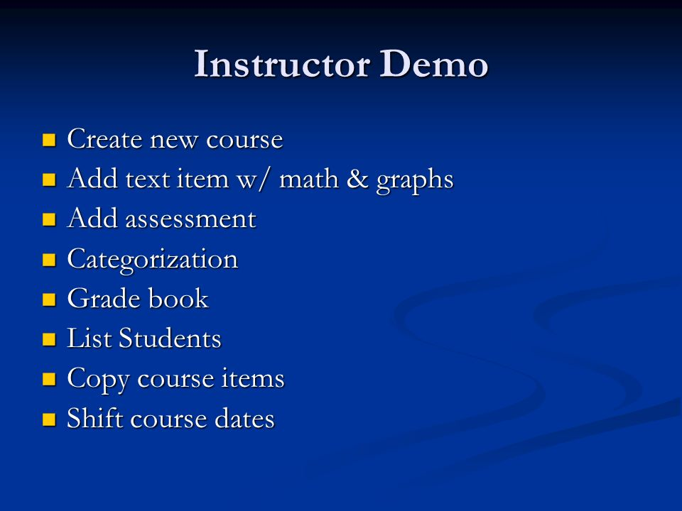 Instructor Demo Create new course Create new course Add text item w/ math & graphs Add text item w/ math & graphs Add assessment Add assessment Categorization Categorization Grade book Grade book List Students List Students Copy course items Copy course items Shift course dates Shift course dates