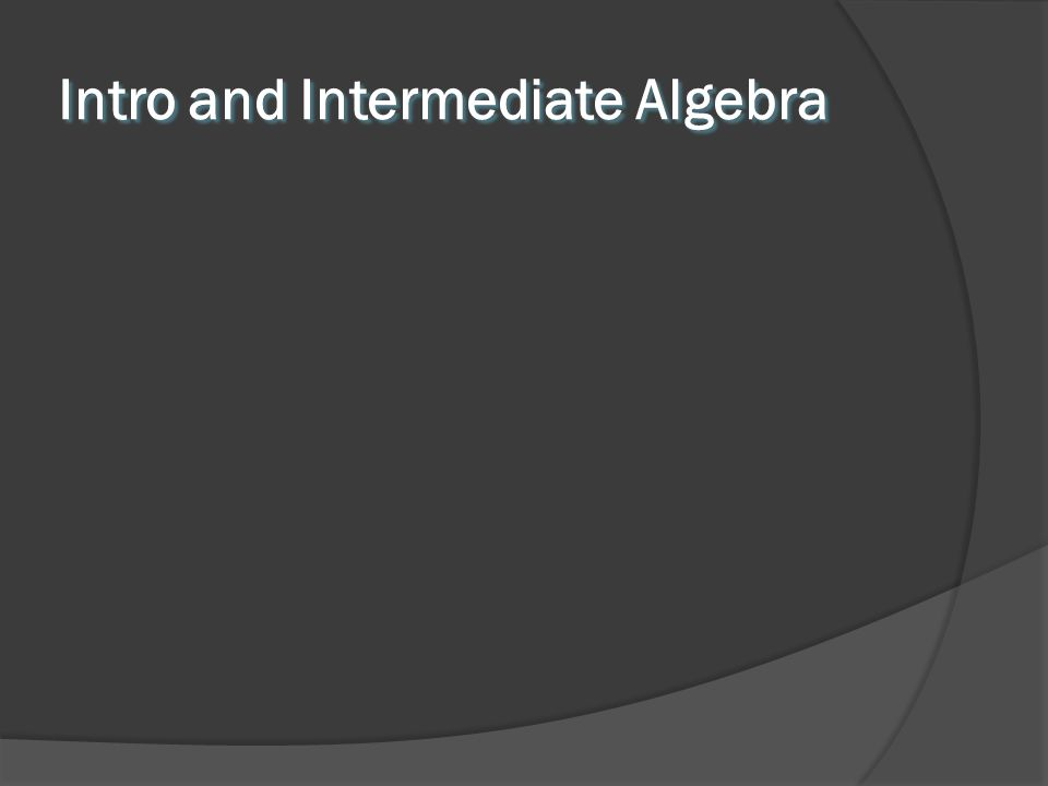 Intro and Intermediate Algebra