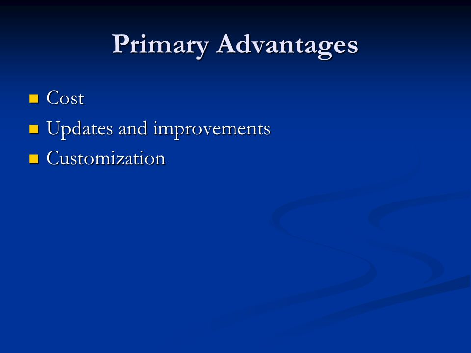 Primary Advantages Cost Cost Updates and improvements Updates and improvements Customization Customization