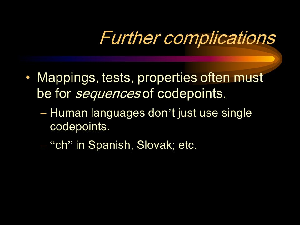 Further complications Mappings, tests, properties often must be for sequences of codepoints.