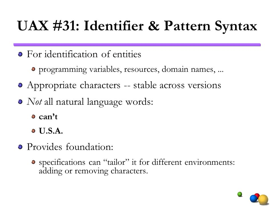 UAX #31: Identifier & Pattern Syntax For identification of entities programming variables, resources, domain names,...