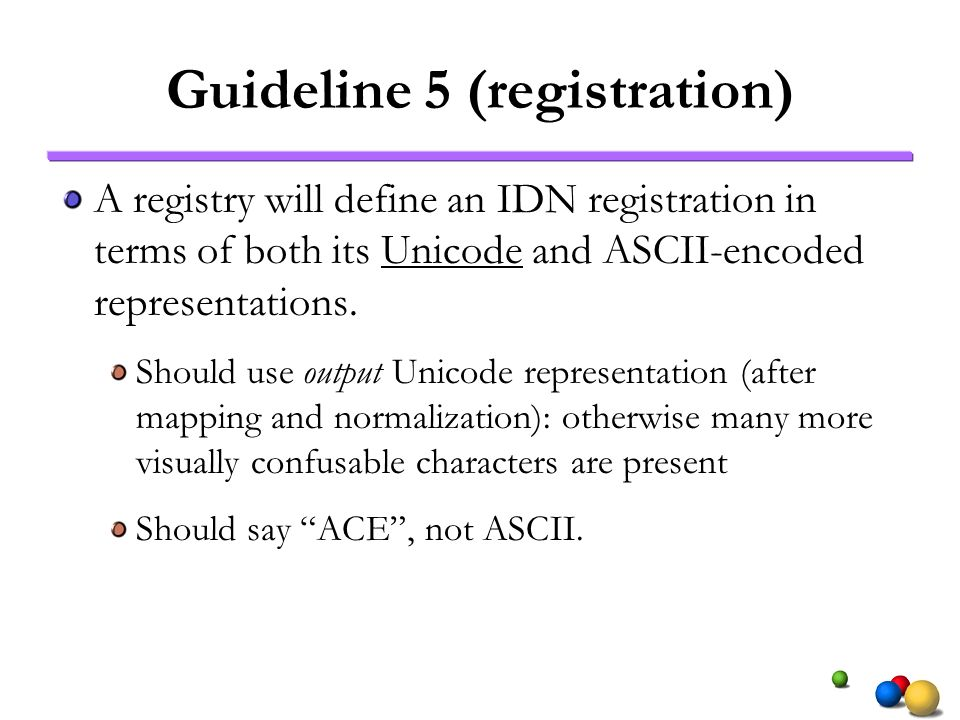 Guideline 5 (registration) A registry will define an IDN registration in terms of both its Unicode and ASCII-encoded representations.