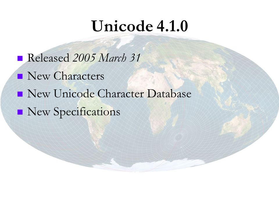Unicode 4.1.0 Released 2005 March 31 New Characters New Unicode Character Database New Specifications