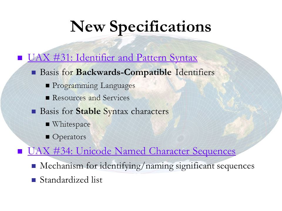New Specifications UAX #31: Identifier and Pattern Syntax Basis for Backwards-Compatible Identifiers Programming Languages Resources and Services Basi
