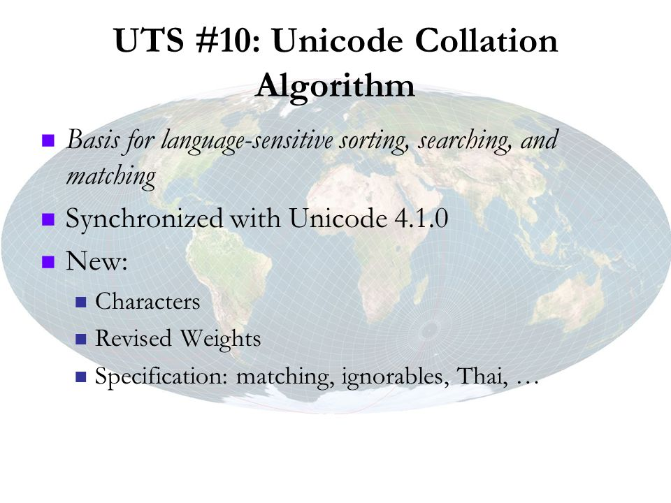 UTS #10: Unicode Collation Algorithm Basis for language-sensitive sorting, searching, and matching Synchronized with Unicode 4.1.0 New: Characters Rev