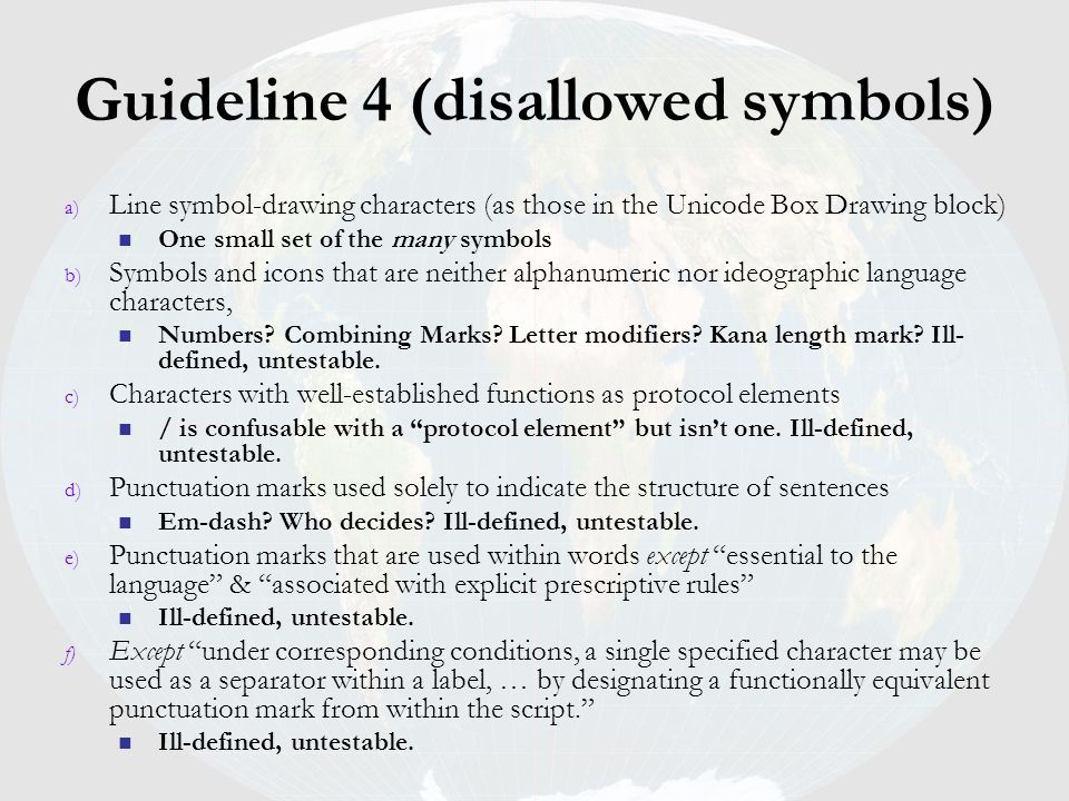 Guideline 4 (disallowed symbols) a) Line symbol-drawing characters (as those in the Unicode Box Drawing block) One small set of the many symbols b) Sy