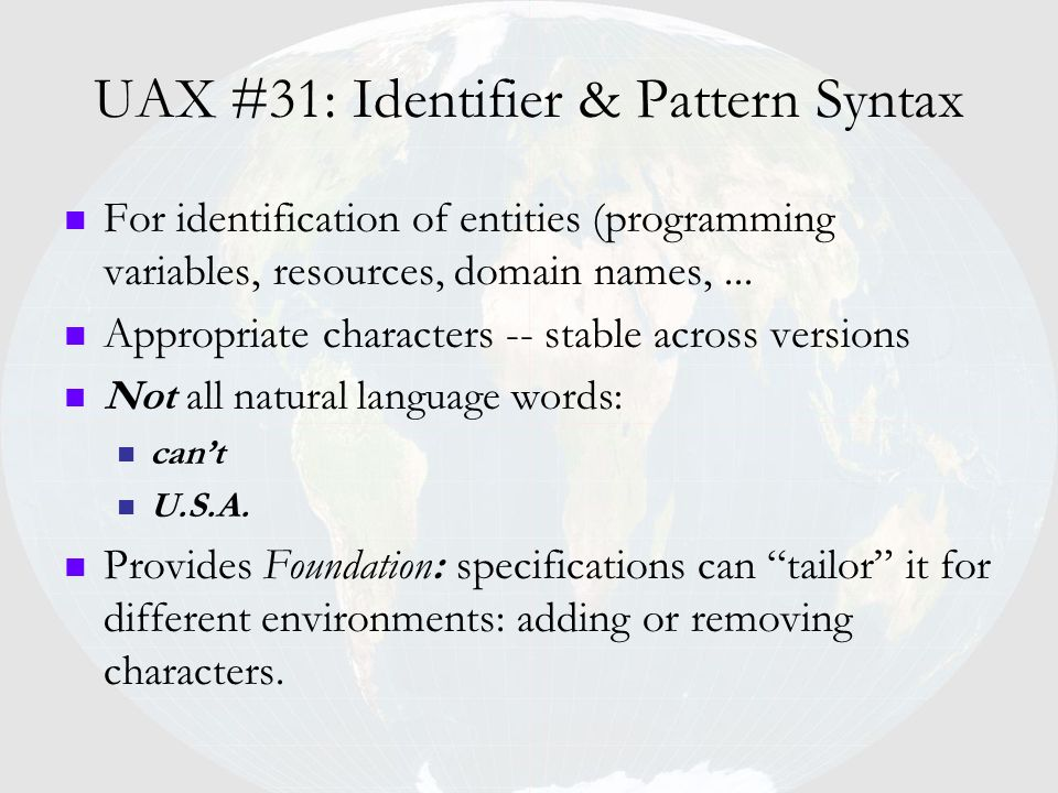 UAX #31: Identifier & Pattern Syntax For identification of entities (programming variables, resources, domain names,... Appropriate characters -- stab
