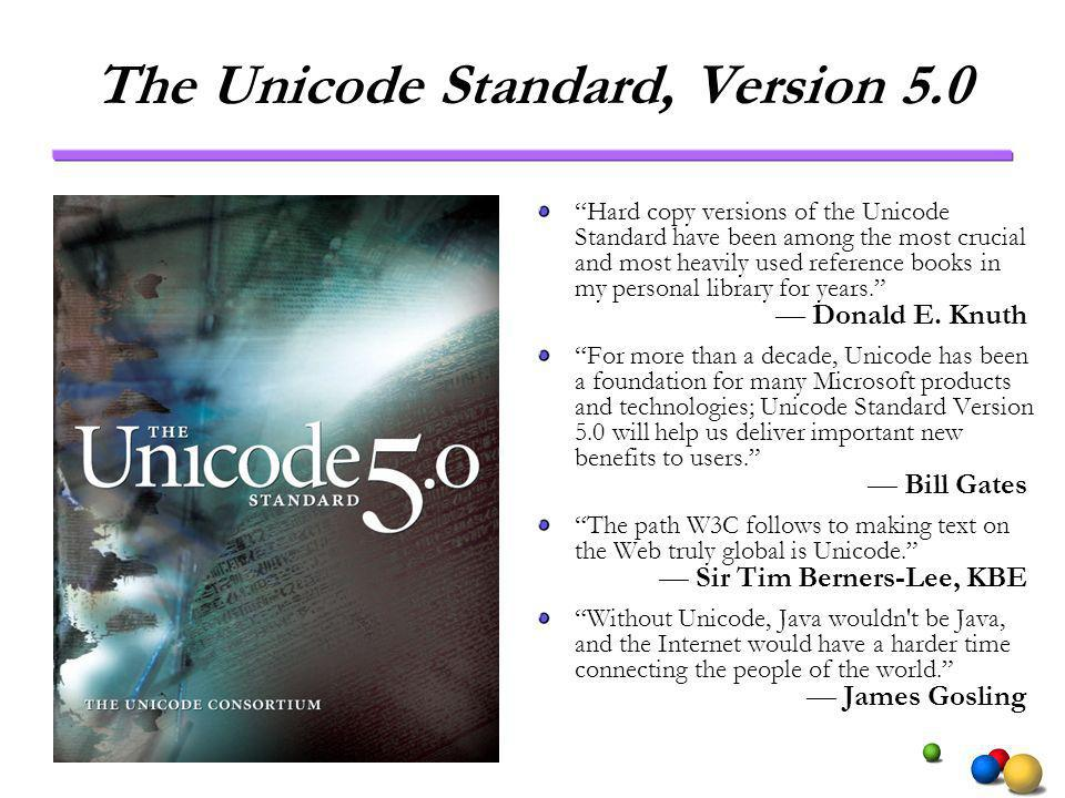 The Unicode Standard, Version 5.0 Hard copy versions of the Unicode Standard have been among the most crucial and most heavily used reference books in my personal library for years.