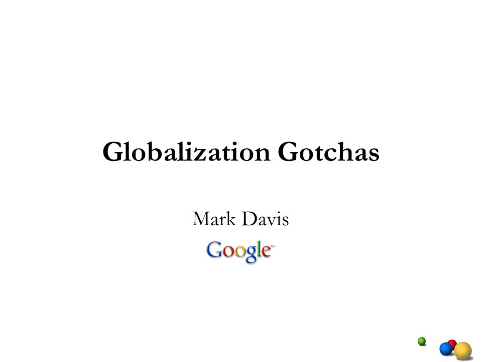 Globalization Gotchas Mark Davis