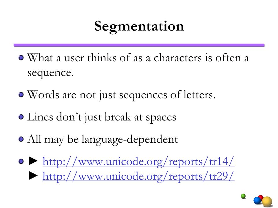 Segmentation What a user thinks of as a characters is often a sequence. Words are not just sequences of letters. Lines dont just break at spaces All m