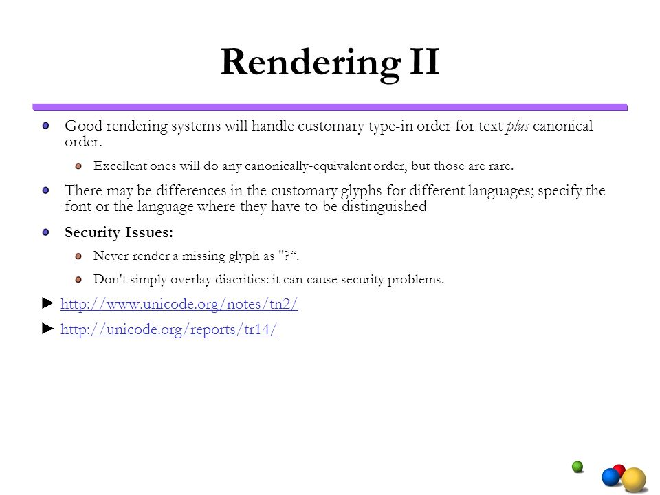 Rendering II Good rendering systems will handle customary type-in order for text plus canonical order. Excellent ones will do any canonically-equivale