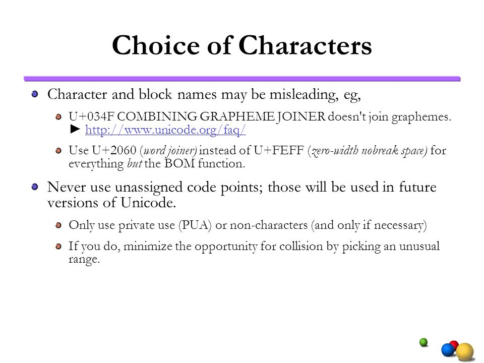 Choice of Characters Character and block names may be misleading, eg, U+034F COMBINING GRAPHEME JOINER doesn't join graphemes. http://www.unicode.org/