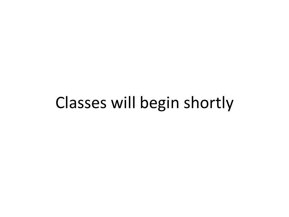 Classes will begin shortly