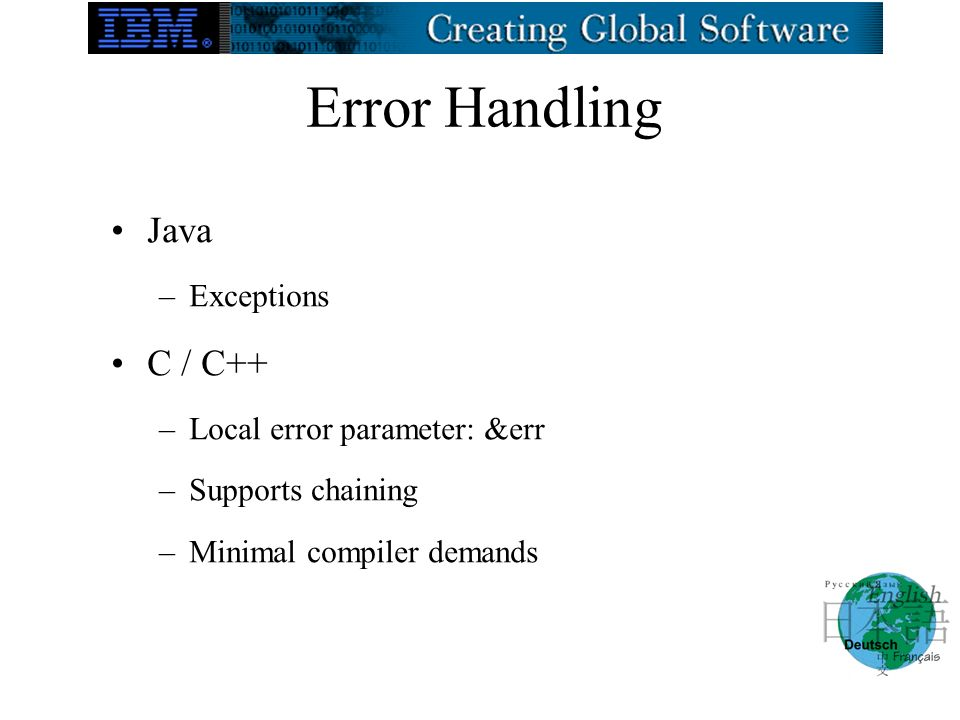 Error Handling Java –Exceptions C / C++ –Local error parameter: &err –Supports chaining –Minimal compiler demands