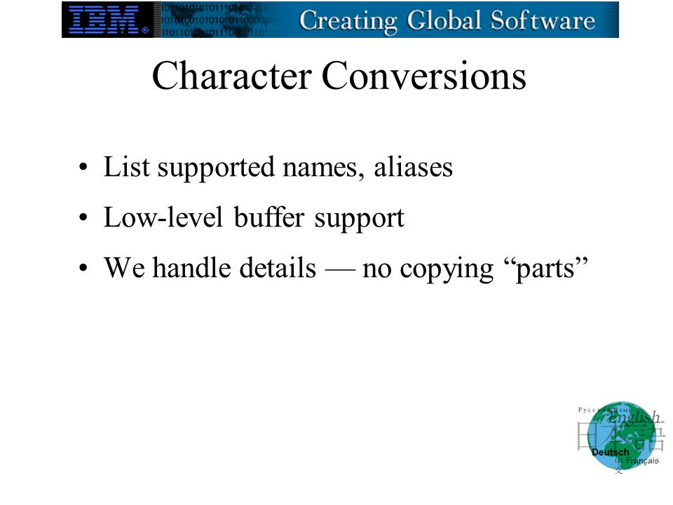 Character Conversions List supported names, aliases Low-level buffer support We handle details no copying parts