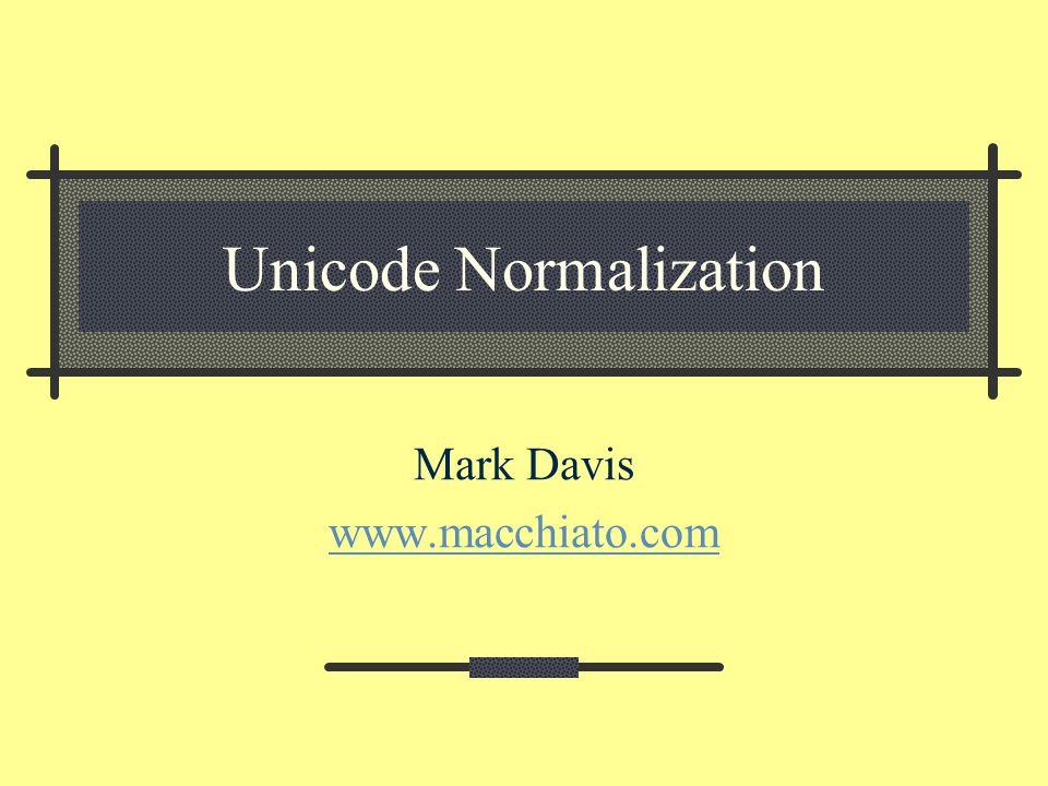 Unicode Normalization Mark Davis www.macchiato.com