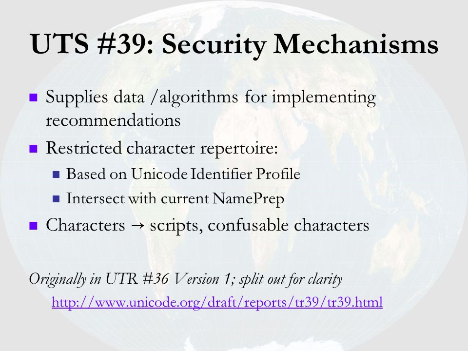 UTS #39: Security Mechanisms Supplies data /algorithms for implementing recommendations Restricted character repertoire: Based on Unicode Identifier P