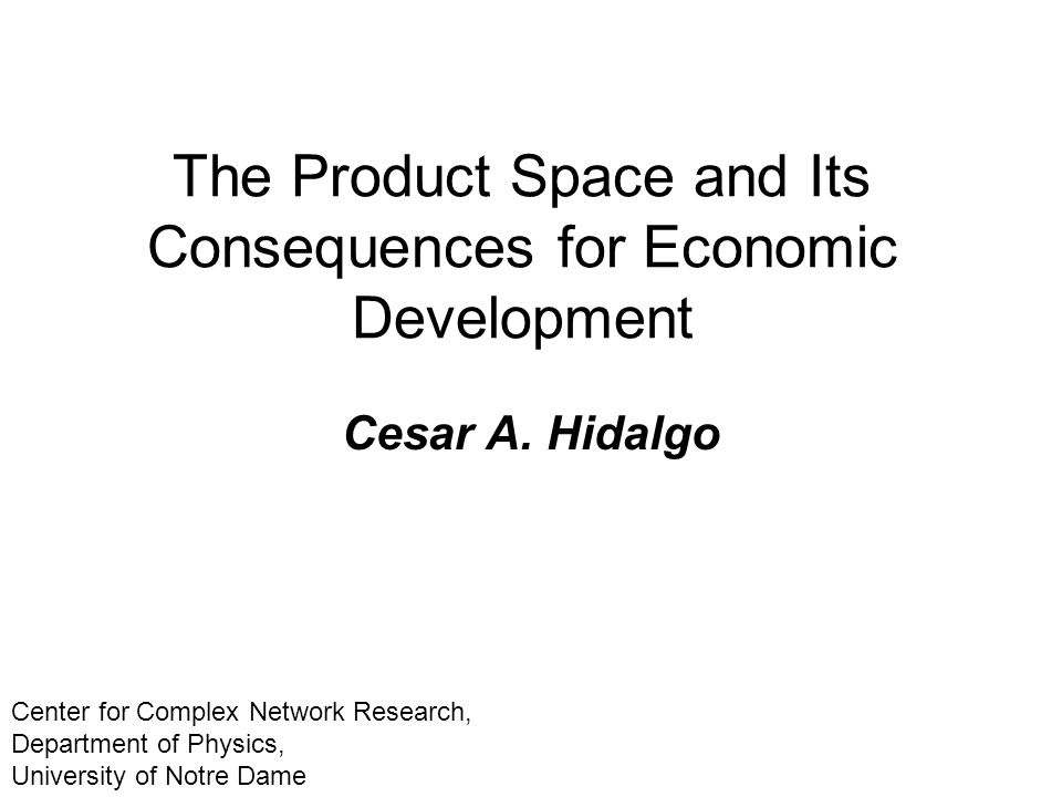 The Product Space and Its Consequences for Economic Development Cesar A.