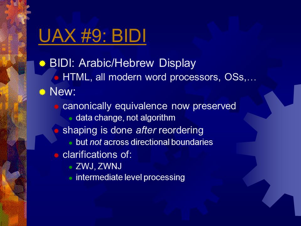 UAX #9: BIDI BIDI: Arabic/Hebrew Display HTML, all modern word processors, OSs, … New: canonically equivalence now preserved data change, not algorith