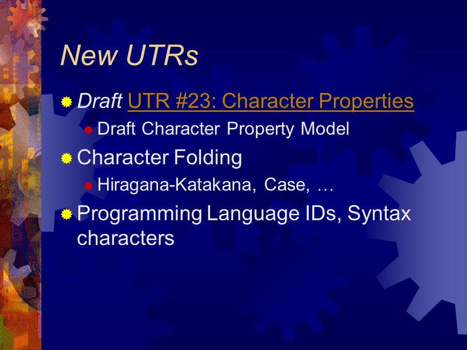 New UTRs Draft UTR #23: Character PropertiesUTR #23: Character Properties Draft Character Property Model Character Folding Hiragana-Katakana, Case, … Programming Language IDs, Syntax characters