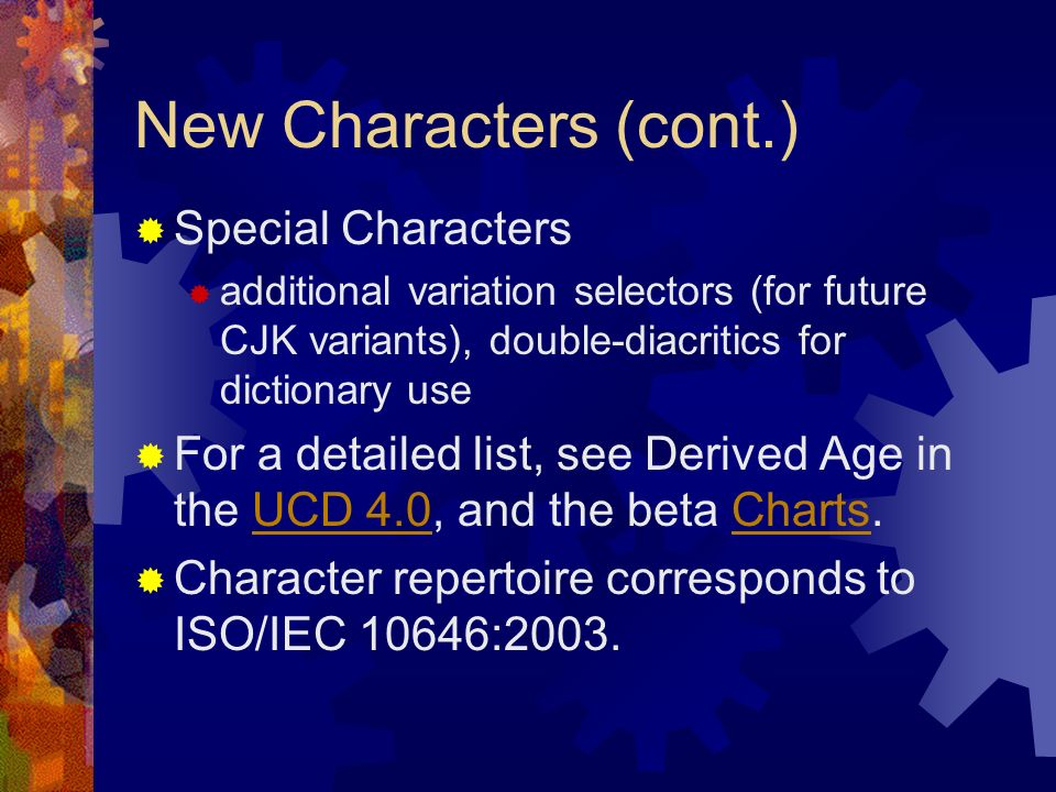 New Characters (cont.) Special Characters additional variation selectors (for future CJK variants), double-diacritics for dictionary use For a detaile