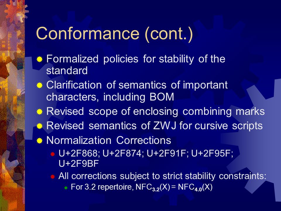 Conformance (cont.) Formalized policies for stability of the standard Clarification of semantics of important characters, including BOM Revised scope