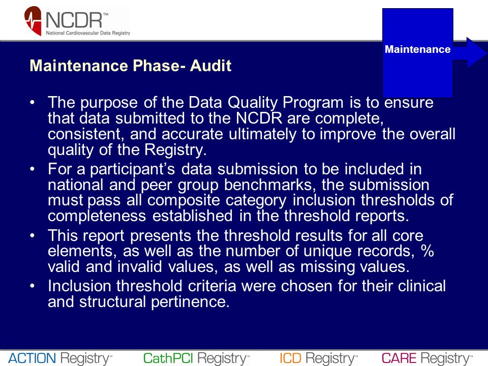 Maintenance Phase- Audit The purpose of the Data Quality Program is to ensure that data submitted to the NCDR are complete, consistent, and accurate u