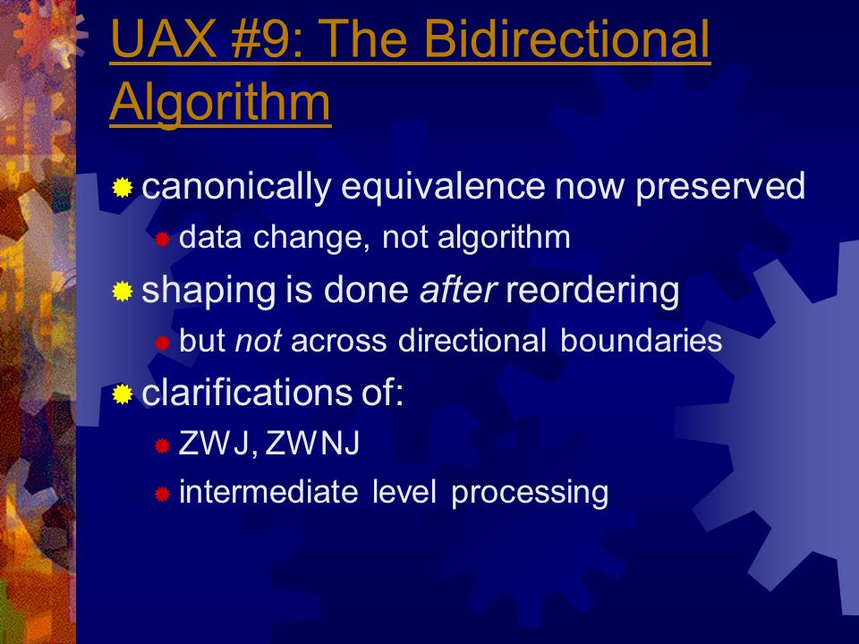 UAX #9: The Bidirectional Algorithm canonically equivalence now preserved data change, not algorithm shaping is done after reordering but not across directional boundaries clarifications of: ZWJ, ZWNJ intermediate level processing
