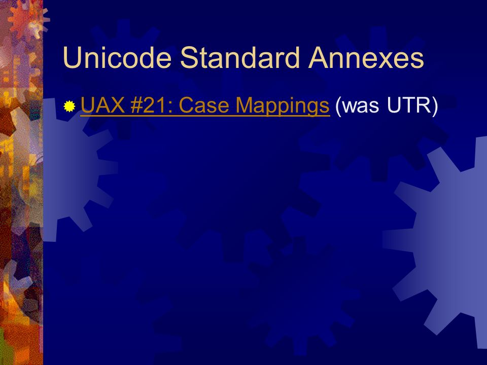 Unicode Standard Annexes UAX #21: Case Mappings (was UTR) UAX #21: Case Mappings
