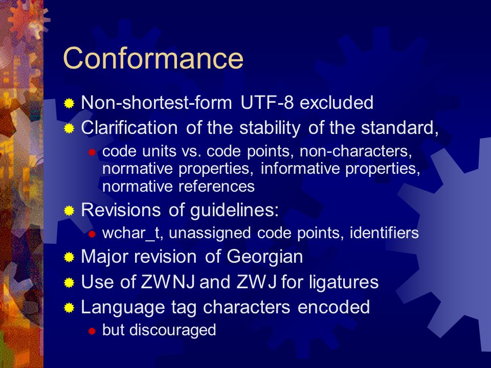 Conformance Non-shortest-form UTF-8 excluded Clarification of the stability of the standard, code units vs.