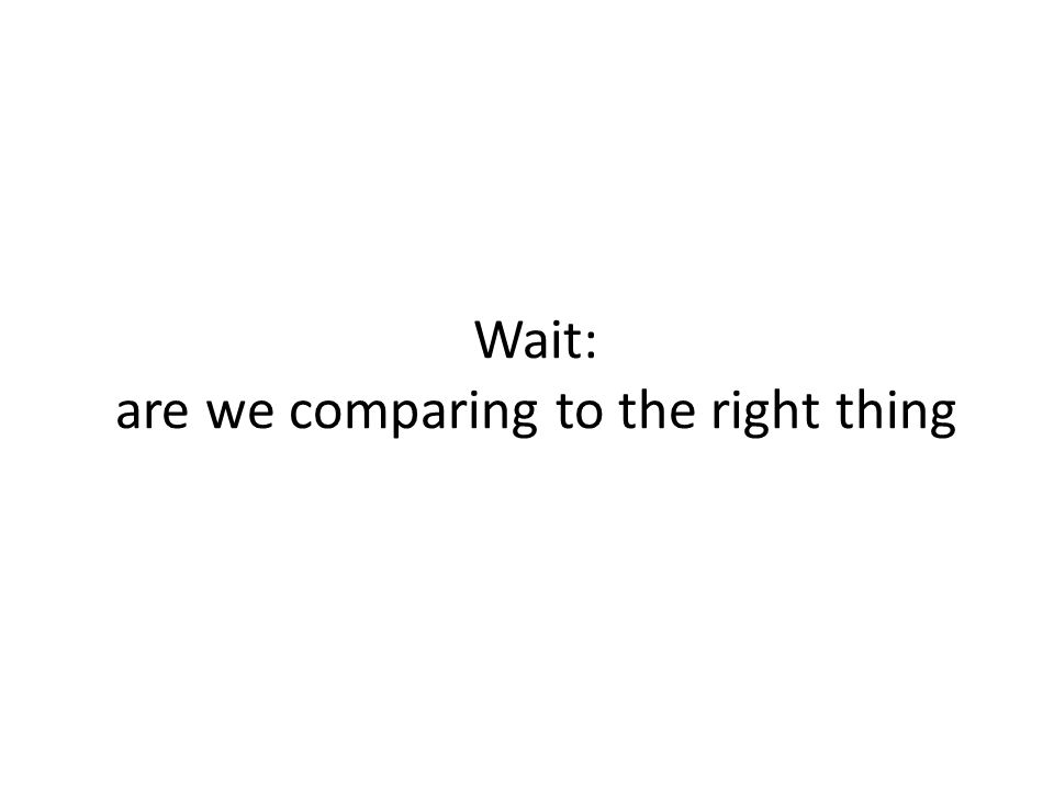 Wait: are we comparing to the right thing